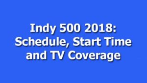 Indy 500 2018: Schedule, Start Time and TV Coverage
