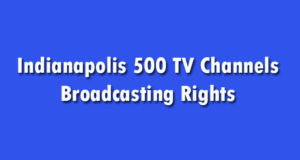 2018 Indianapolis 500 TV Channels Broadcasting Rights